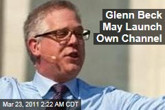 Glenn Beck Cable Channel May Be on the Way