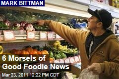 Mark Bittman: 6 Morsels of Good News on Food