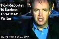 Fox Reporter Is Laziest I Ever Met: Aide