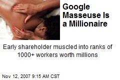 Google Masseuse Is a Millionaire