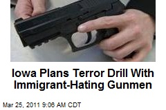 Iowa Plans Terror Drill With Immigrant-Hating Gunmen