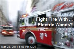 Fight Fire With ... Electric Wands?