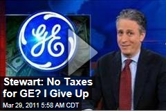 Jon Stewart on GE: No Federal Income Tax Despite $14.2B in Profits? 'I Give Up' (Daily Show Video)