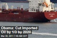 Obama Energy Policy Will Call for One-Third Cut in Oil Imports by 2020
