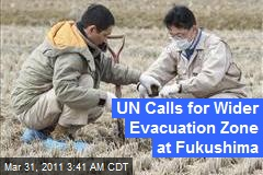UN Calls for Wider Evacuation Zone at Fukushima