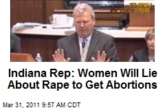 Indiana Rep: Women Will Lie About Rape to Get Abortions