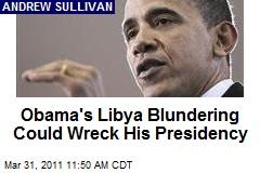 Obama's Libya Blundering Could Wreck His Presidency
