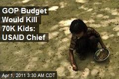 USAID Chief: GOP Budget Would Kill 70K Kids
