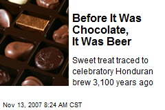 Before It Was Chocolate, It Was Beer