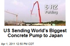 US Sending World's Biggest Concrete Pump to Japan