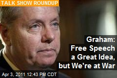 Graham: Free Speech a Great Idea, but We're at War