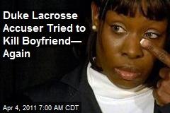 Duke Lacrosse Accuser Tried to Kill Boyfriend— Again