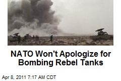 NATO Won't Apologize for Bombing Rebel Tanks
