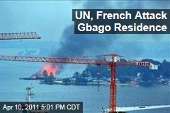 UN and French Attack Gbago Compound