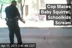 Cop Maces Baby Squirrel, Schoolkids Scream