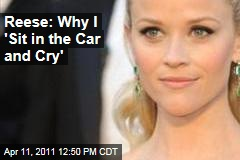 Reese Witherspoon: Why 'I Sit in the Car and Cry'