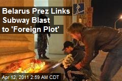 Belarus Prez Links Subway Blast to 'Foreign Plot'