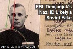 FBI: Demjanjuk's Nazi ID Likely a Soviet Fake