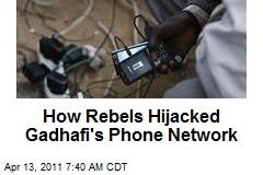 How Rebels Hijacked Gadhafi's Phone Network