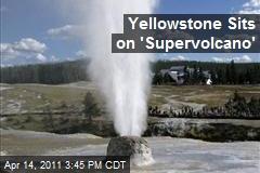 Yellowstone Sits on 'Supervolcano'