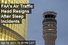 FAA's Air Traffic Head Resigns After Sleep Incidents