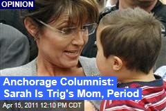 Anchorage Daily News Columnist Julia O'Malley Says Sarah Palin Is Trig's Mom, Period.
