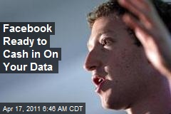 Facebook Ready to Cash in On Your Data