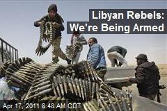 Libyan Rebels: We're Being Armed