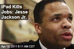 Apple iPad Causes US Unemployment: Rep. Jesse Jackson Jr.