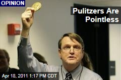 Jack Shafer: Pulitzer Prizes for Journalism Are Pointless