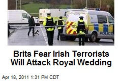 Brits Fear Irish Terrorists Will Attack Royal Wedding