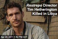 Tim Hetherington: War Photographer and 'Restrepo' Director Tim Hetherington Killed in Libya