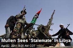 Mullen Sees 'Stalemate' in Libya