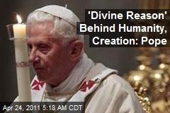 'Divine Reason' Behind Humanity, Creation: Pope