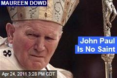 Pope John Paul II Beatification: He's No Saint, Says Maureen Dowd