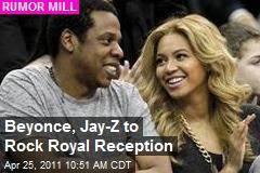 Beyonce, Jay-Z to Rock Royal Reception