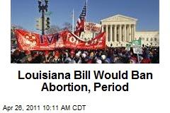 Louisiana Bill Would Ban Abortion, Period