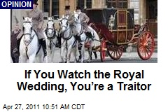 If You Watch the Royal Wedding, You're a Traitor