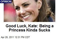 Good Luck, Kate: Being a Princess Kinda Sucks