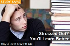 Stressed Out? You'll Learn Better