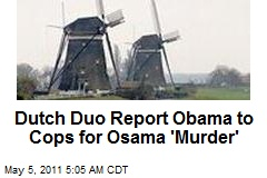 Dutch Duo Report Obama to Cops for Osama 'Murder'