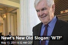 Newt Gingrich's New Old Slogan: 'WTF'