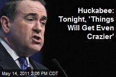 Huckabee: Tonight, 'Things Will Get Even Crazier'