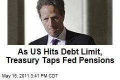 Facing Debt Limit, Treasury Secretary Timothy Geithner Taps Federal Pensions