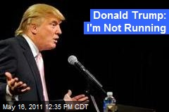 Donald Trump: I'm Not Running