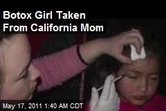 Botox Girl Taken From Calif. Mom