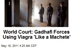 World Court: Gadhafi Forces Using Viagra for Gang Rapes