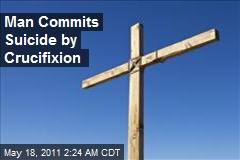 Man Commits Suicide by Crucifixion