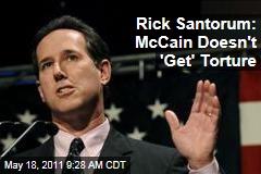 Rick Santorum: John McCain Doesn't Understand Torture