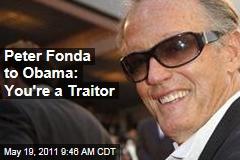 Cannes Drama: Peter Fonda Calls President Obama a Traitor